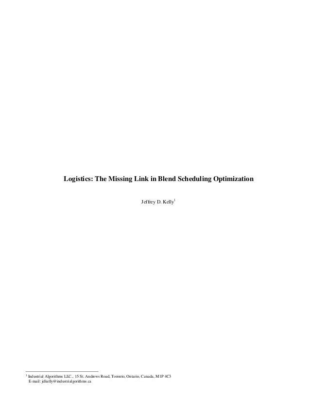 Logistics: The Missing Link in Blend Scheduling Optimization Jeffrey D. Kelly1 1 Industrial Algorithms LLC., 15 St. Andrew...
