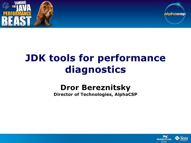 JDK tools for performance diagnostics   Dror Bereznitsky Director of Technologies, AlphaCSP