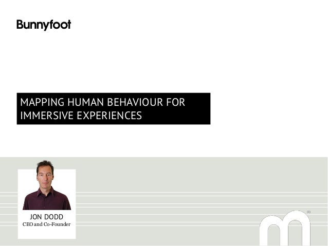 MAPPING HUMAN BEHAVIOUR FOR IMMERSIVE EXPERIENCES JON DODD CEO and Co-Founder