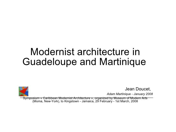 Modernist architecture in Guadeloupe and Martinique   Jean Doucet,   Adam Martinique - January 2008 Symposium «Caribbean ...