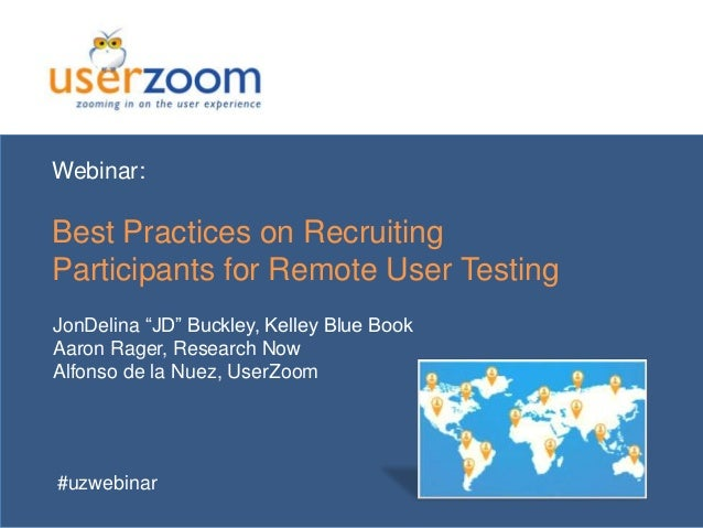 "Webinar:  Best Practices on Recruiting Participants for Remote User Testing JonDelina ""JD"" Buckley, Kelley Blue Book Aaron..."