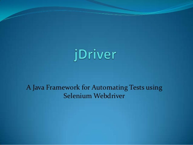 A Java Framework for Automating Tests using            Selenium Webdriver