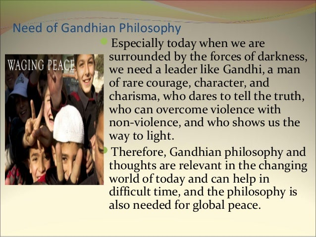 gandhian philosophy on education Literacy according to him is neither the end of education nor even the beginning it is one of the means whereby man and woman can be educated.