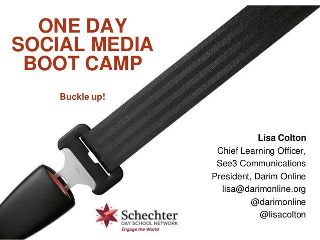 ONE DAYSOCIAL MEDIABOOT CAMPBuckle up!Lisa ColtonChief Learning Officer,See3 CommunicationsPresident, Darim Onlinelisa@dar...