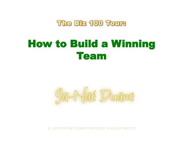 How to Build a Winning Team Presented by © 2010 Ja-Nae Duane Ventures. www.ja-nae.net