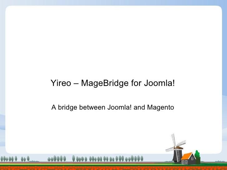 Yireo – MageBridge for Joomla! A bridge between Joomla! and Magento