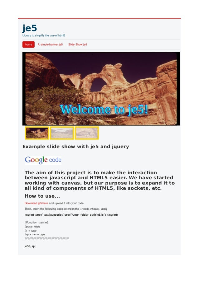 je5Library to simplify the use of html5  home           A simple banner je5                    Slide Show je5Example slide...