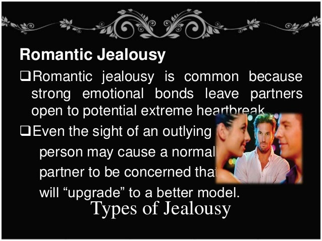 What are two types of jealousy?