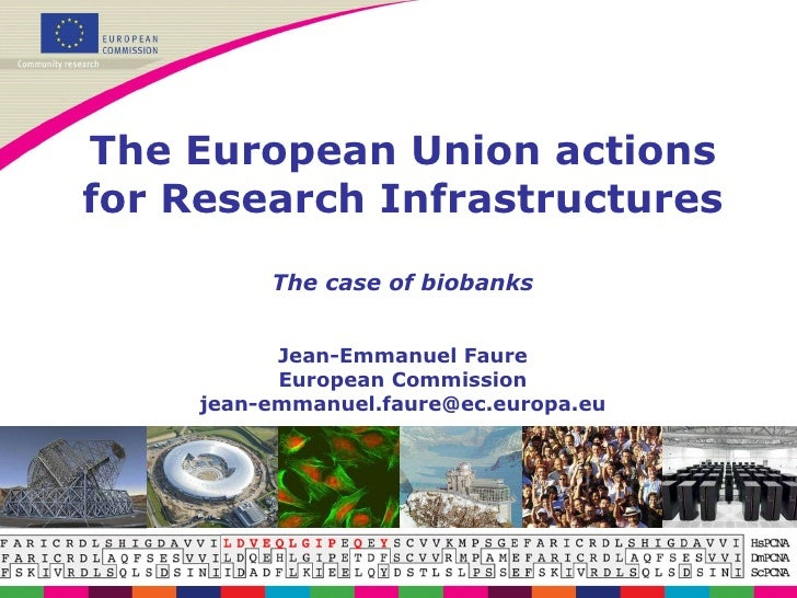 The European Union actions for Research Infrastructures The case of biobanks Jean-Emmanuel Faure European Commission [emai...