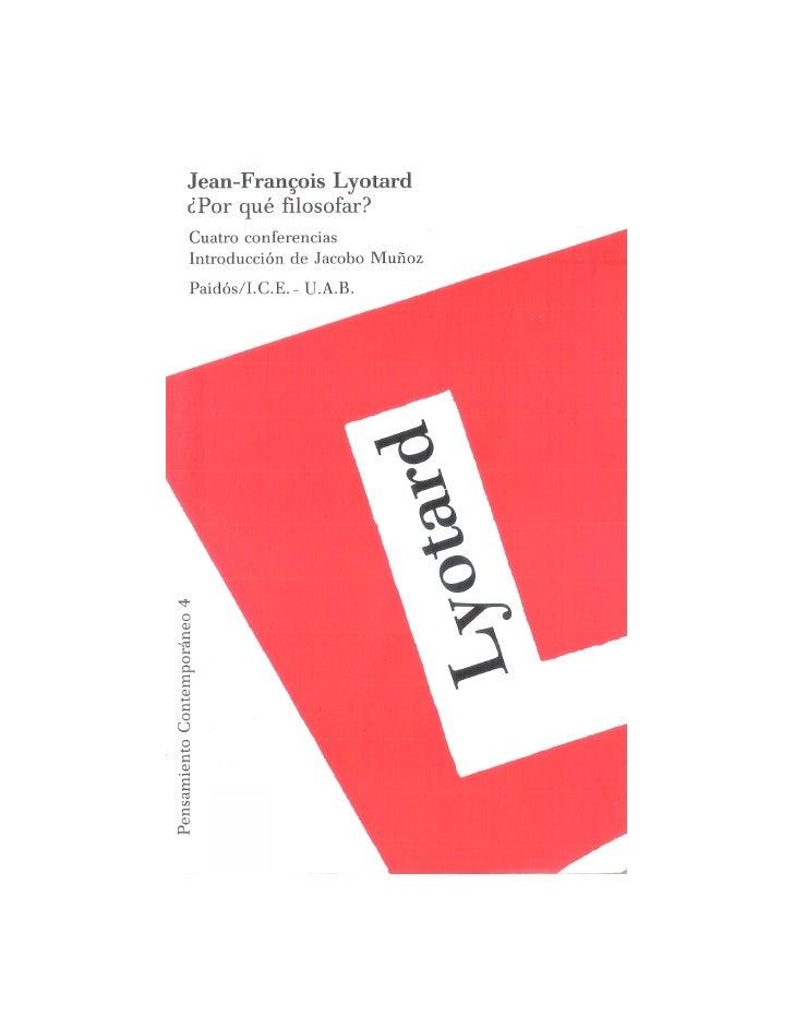 Jean-Francois Lyotard¿Por qué filosofar?Cuatro conferenciasIntroducción de Jacobo MuñozPaidós/I.C.E. - U.A.B.
