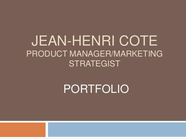 JEAN-HENRI COTEPRODUCT MANAGER/MARKETING        STRATEGIST      PORTFOLIO