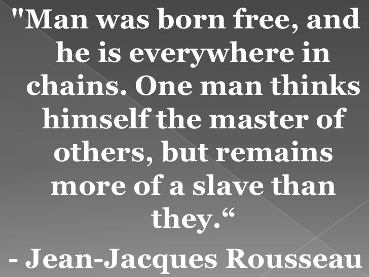 man is born free and everywhere he is in chains essay