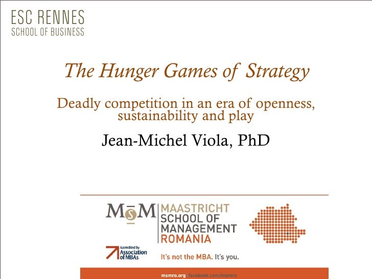 The Hunger Games of StrategyDeadly competition in an era of openness,         sustainability and play       Jean-Michel Vi...