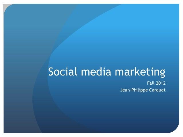 Social media marketing                         Fall 2012             Jean-Philippe Carquet