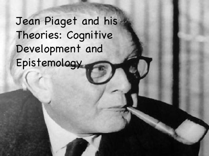 Jean Piaget/Cog Development/Epistemology