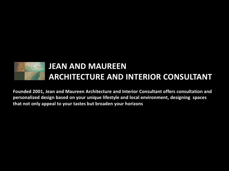 JEAN AND MAUREEN                ARCHITECTURE AND INTERIOR CONSULTANTFounded 2001, Jean and Maureen Architecture and Interi...