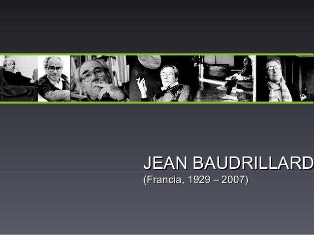JEAN BAUDRILLARDJEAN BAUDRILLARD (Francia, 1929 – 2007)(Francia, 1929 – 2007)