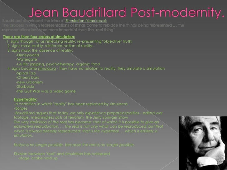 """jean baudrillard hyperreality Jean baudrillard's theories about the manufactured nature of reality were discussed both in philosophical circles and in blockbuster movies like """"the matrix."""