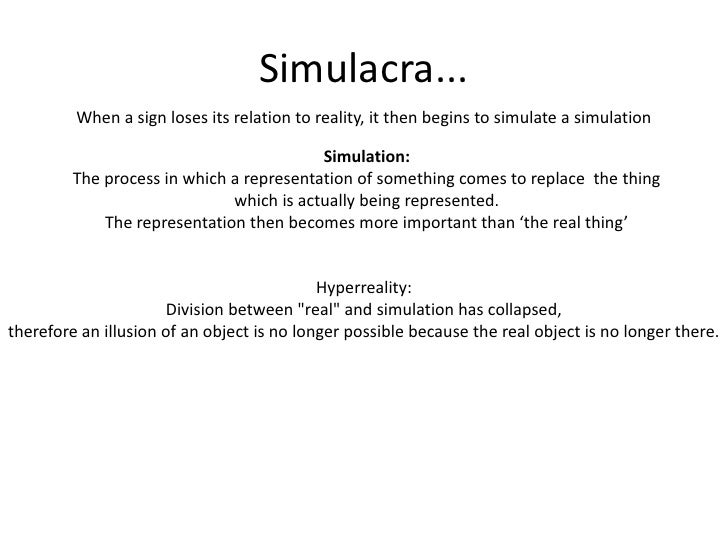 "jean baudrillard simulacra and simulation essay For baudrillard, simulation can be thought of like a timeline from representation to simulation in 4 steps, as he notes in his book ""simulacra and simulation"" images are reflection of a profound reality: a picture of pumpkin is like the real thing."