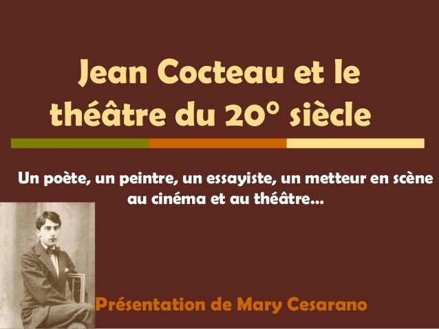 Jean Cocteau et le théâtre du 20° siècle Présentation de Mary Cesarano Un poète, un peintre, un essayiste, un metteur en s...