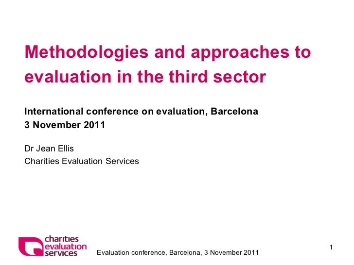 Methodologies and approaches to evaluation in the third sector International conference on evaluation, Barcelona 3 Novembe...