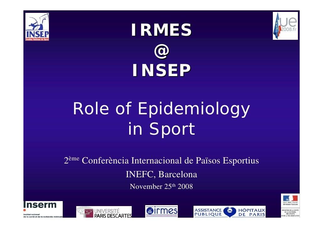 IRMES                    @                  INSEP    Role of Epidemiology         in Sport 2ème Conferència Internacional ...