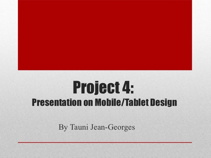 Project 4:Presentation on Mobile/Tablet Design      By Tauni Jean-Georges