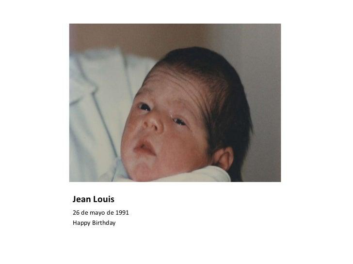 Jean Louis <ul><li>26 de mayo de 1991 </li></ul><ul><li>Happy Birthday </li></ul>