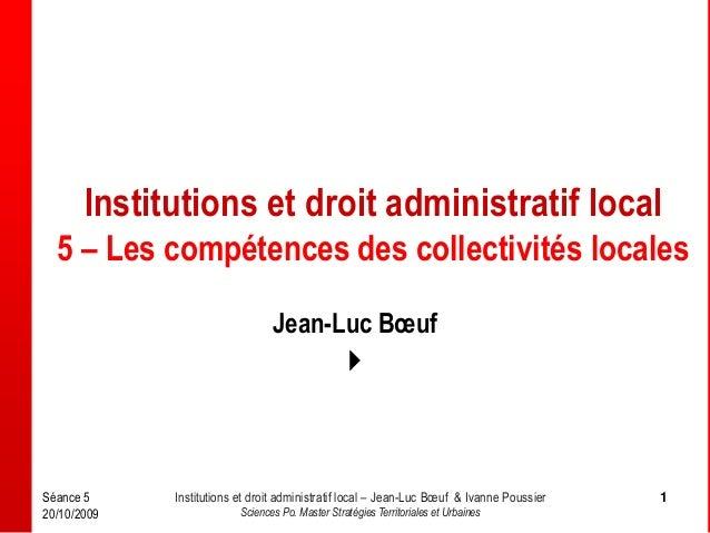 Séance 5 20/10/2009 Institutions et droit administratif local – Jean-Luc Bœuf & Ivanne Poussier Sciences Po. Master Straté...