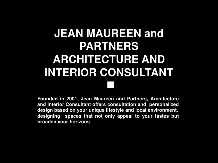 JEAN MAUREEN and         PARTNERS     ARCHITECTURE AND   INTERIOR CONSULTANTFounded in 2001, Jean Maureen and Partners, Ar...