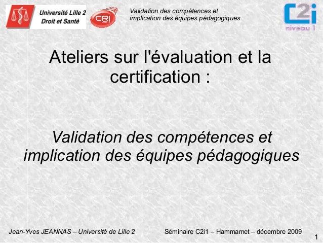 Validation des compétences et implication des équipes pédagogiques  Ateliers sur l'évaluation et la certification : Valida...