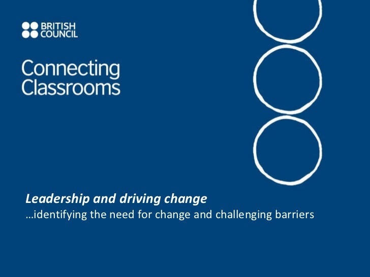 Leadership and driving change … identifying the need for change and challenging barriers