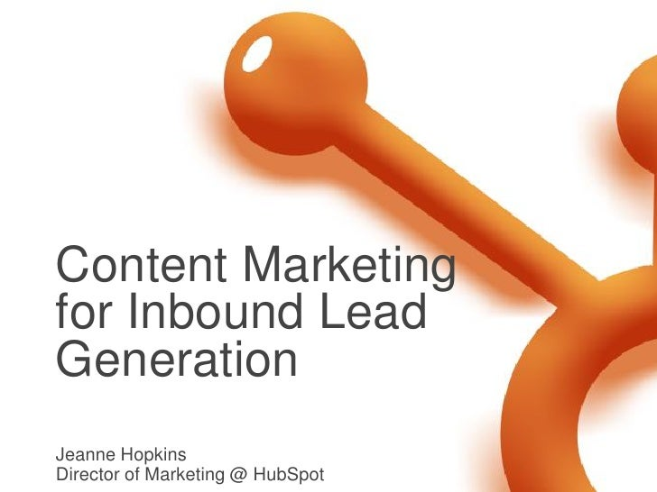 Content Marketingfor Inbound LeadGenerationJeanne HopkinsDirector of Marketing @ HubSpot