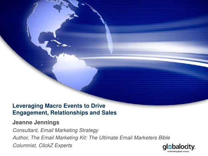 Leveraging Macro Events to Drive Engagement, Relationships and Sales<br />Jeanne Jennings<br />Consultant, Email Marketing...