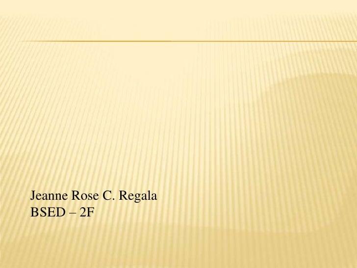 Jeanne Rose C. Regala Bsed 2-F