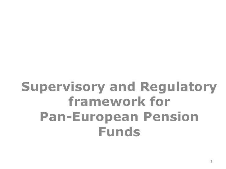 Supervisory and Regulatory framework for Pan-European Pension Funds<br />1<br />