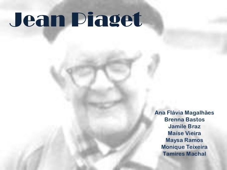 Jean Piaget              Ana Flávia Magalhães                 Brenna Bastos                  Jamile Braz                  ...