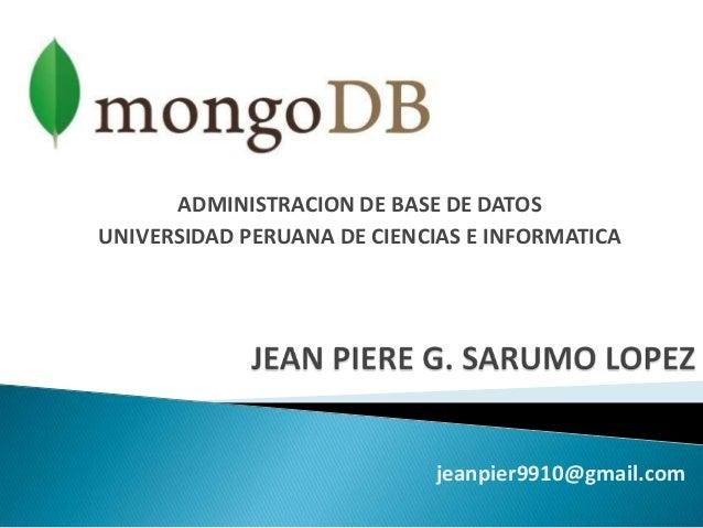 ADMINISTRACION DE BASE DE DATOS UNIVERSIDAD PERUANA DE CIENCIAS E INFORMATICA jeanpier9910@gmail.com