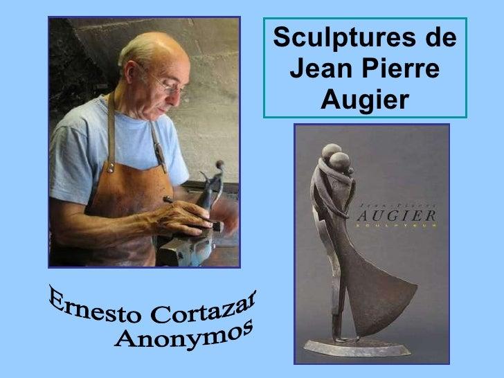 Sculptures de Jean Pierre Augier Ernesto Cortazar Anonymos