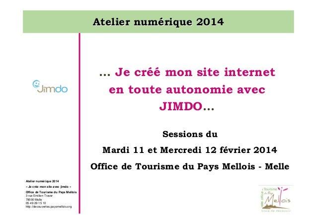 Atelier numérique 2014  … Je créé mon site internet en toute autonomie avec JIMDO… Sessions du Mardi 11 et Mercredi 12 fév...