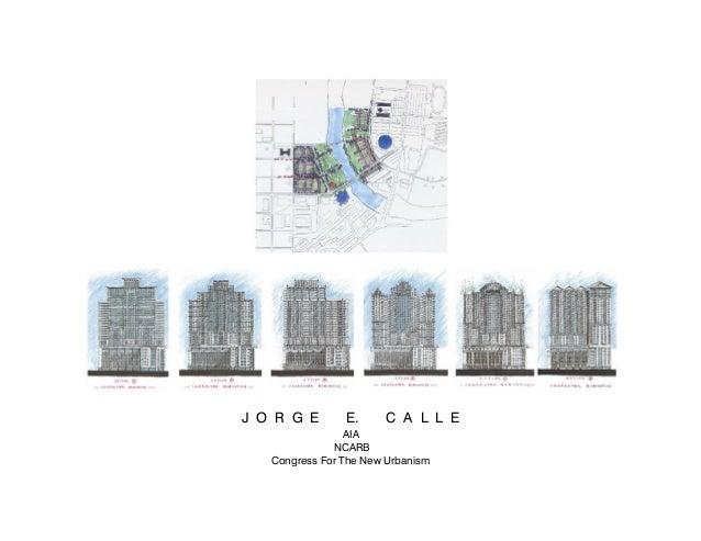 J O R G E E. C A L L E AIA NCARB Congress For The New Urbanism