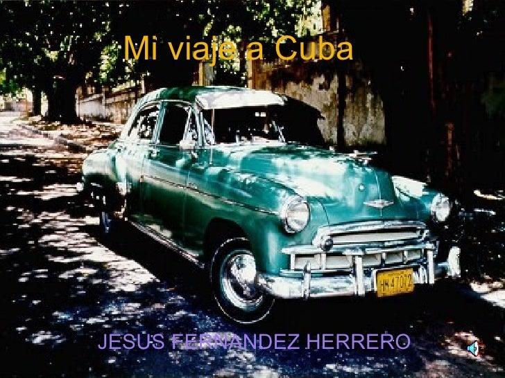 M i   viaje   a  Cuba JESUS FERNANDEZ HERRERO