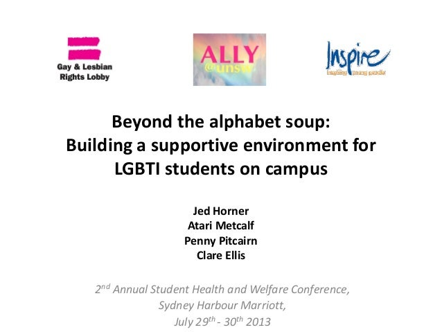 Beyond the alphabet soup: Building a supportive environment for LGBTI students on campus Jed Horner Atari Metcalf Penny Pi...