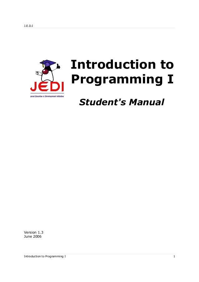 J.E.D.I Introduction to Programming I Student's Manual Version 1.3 June 2006 Introduction to Programming I 1