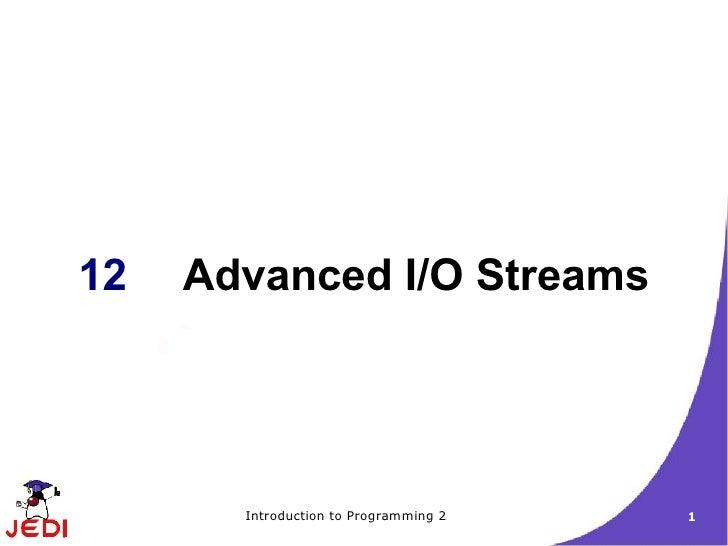 Jedi Slides Intro2 Chapter12 Advanced Io Streams