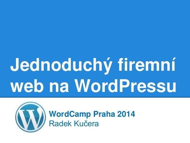 Jednoduchý firemní web na WordPressu WordCamp Praha 2014 Radek Kučera