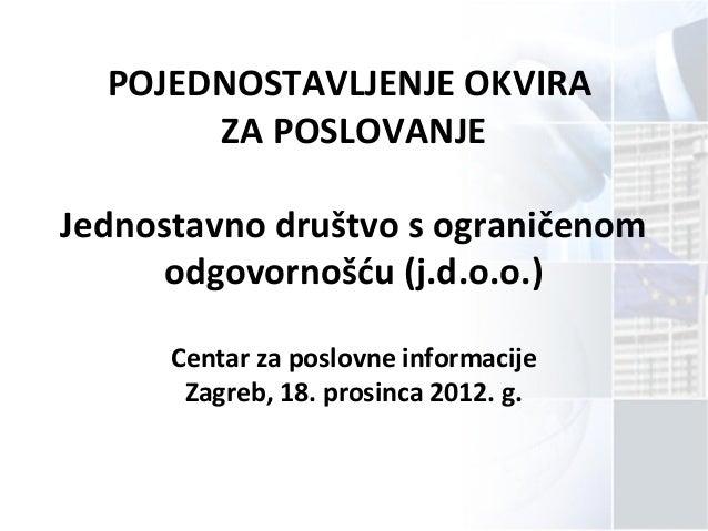POJEDNOSTAVLJENJE OKVIRAZA POSLOVANJEJednostavno društvo s ograničenomodgovornošću (j.d.o.o.)Centar za poslovne informacij...
