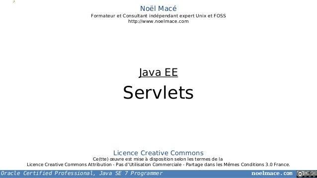 Oracle Certified Professional, Java SE 7 Programmer noelmace.com Noël Macé Formateur et Consultant indépendant expert Unix...