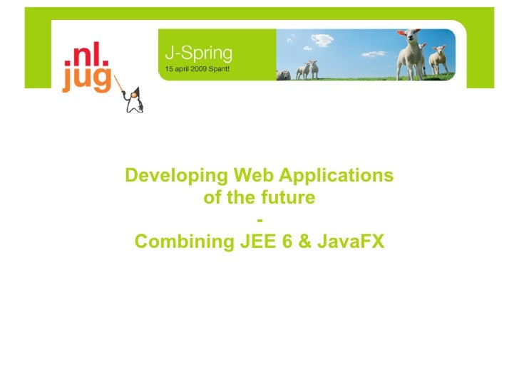 Developing Web Applications         of the future               -  Combining JEE 6 & JavaFX
