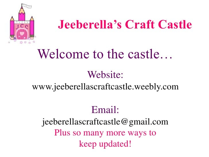 Jeeberella's Craft Castle<br />Welcome to the castle…<br />Website:<br />www.jeeberellascraftcastle.weebly.com<br />Email:...